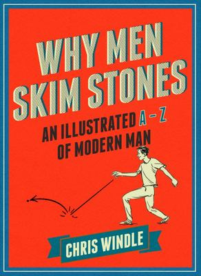 Why Men Skim Stones - An Illustrated A-Z of Modern Man