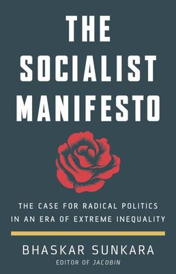 The Socialist Manifesto - The Case for Radical Politics in an era of Extreme Inequality