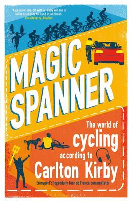 Magic Spanner - The World of Cycling According to Carlton Kirby
