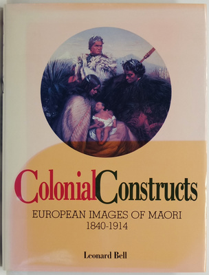 Colonial Constructs: European Images of Maori 1840-1914