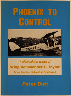 Phoenix to Control A Biographical Sketch of Wing Commander L. Taylor Former Director of Civil Aviation New Zealand