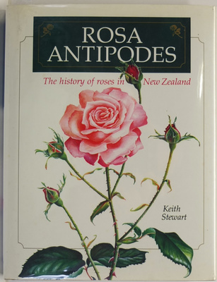 Rosa Antipodes - The History of Roses in New Zealand