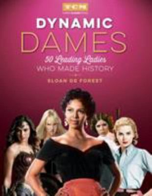 Dynamic Dames (Turner Classic Movies) - 50 Leading Ladies Who Made History