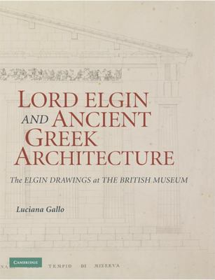 Lord Elgin and Ancient Greek Architecture - The Elgin Drawings at the British Museum