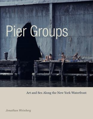 Pier Groups - Art and Sex along the New York Waterfront