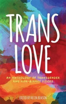 Trans Love: An Anthology of Transgender and Non-Binary Voices