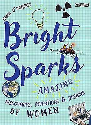 Inventions and Designs by Women Bright Sparks: Amazing Discoveries