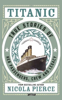 Titanic - Captivating Stories of Her Passengers, Crew and Legacy