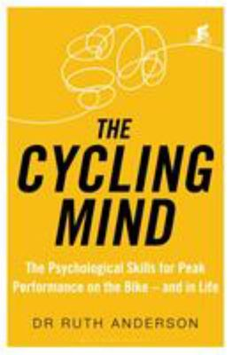 The Cycling Mind - The Psychological Skills for Peak Performance on the Bike - and in Life