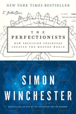 The Perfectionists - How Precision Engineers Created the Modern World