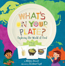 What's on Your Plate? : Exploring the World of Food