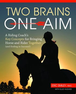 Two Brains, One Aim - A Riding Coach's Key Concepts for Bringing Horse and Rider Together (and Ending in Success)