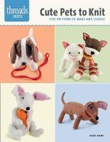 Cute Pets to Knit: Five Patterns to Make and Cuddle