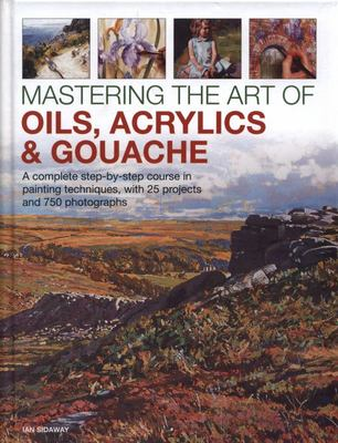 Acrylics & Gouache Mastering the Art of Oils