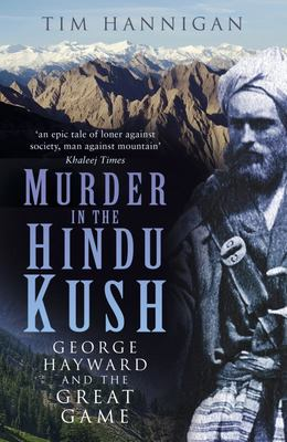 Murder in the Hindu Kush - George Hayward and the Great Game
