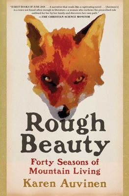 Rough Beauty - Forty Seasons of Mountain Living