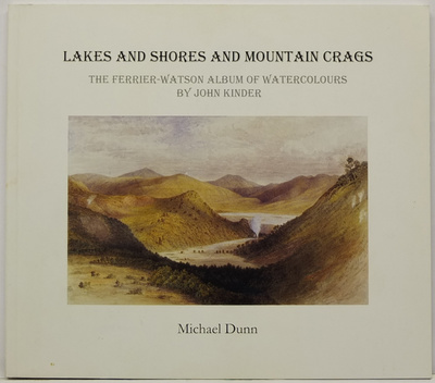 Lakes and Shores and Mountain Crags: The Ferrier-Watson Album of Watercolours by John Kinder