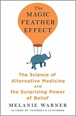 The Magic Feather Effect - The Science of Alternative Medicine and the Surprising Power of Belief