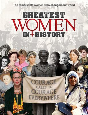 The Greatest Women in History The remarkable women who changed our world