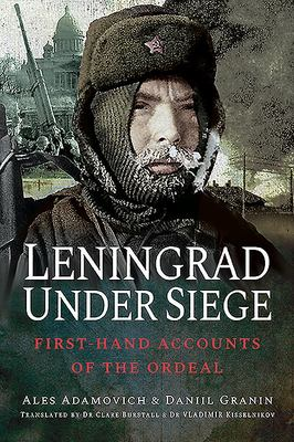 Leningrad under Siege - First-Hand Accounts of the Ordeal