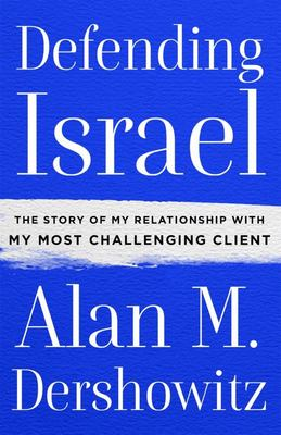 Defending Israel - The Story of My Relationship with My Most Difficult Client