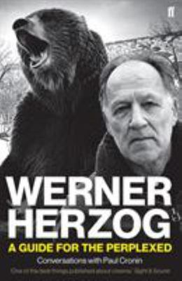 Werner Herzog - A Guide for the Perplexed - Conversations with Paul Cronin