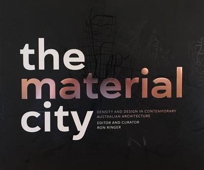 The Material City - Density and Design in Contemporary Australian Architecture