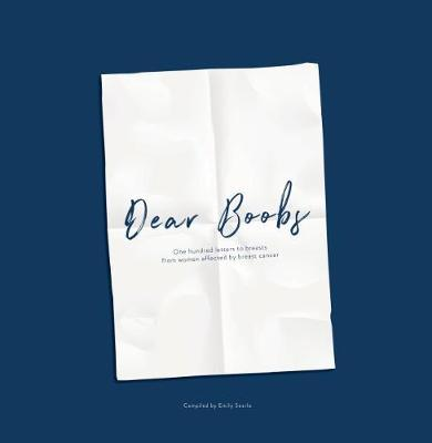 Dear Boobs - One Hundred Letters to Breasts from Women Affected by Breast Cancer