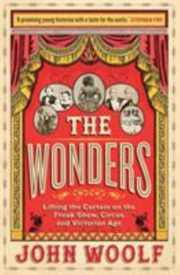 The Wonders - Lifting the Curtain on the Freak Show, Circus and Victorian Age