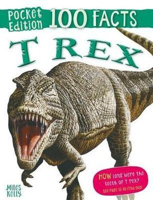 100 Facts T Rex Pocket Edition