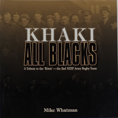 Khaki All Blacks - A Tribute to the Kiwis, the 2nd NZEF Army Rugby Team