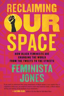 Reclaiming Our Space: How Black Feminists Are Changing the World, from the Tweets to the Streets