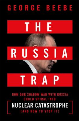 The Russia Trap - How Our Shadow War with Russia Could Escalate to World War III