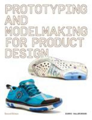Prototyping and Modelmaking for Product Designers - Second Edition
