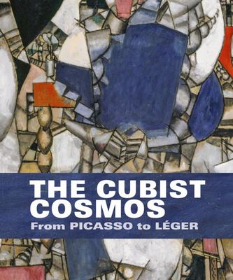 The Cubist Cosmos - From Picasso to Léger