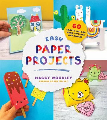 Easy Paper Projects - 60 Crafts You Can Wear, Gift, Use and Admire