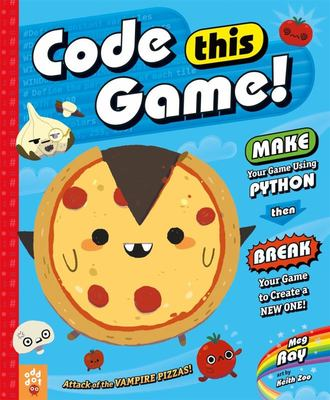 Code This Game! - Make Your Game Using Python, Then Break Your Game to Create a New One