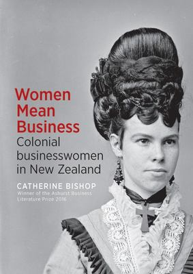 Women Mean Business: Colonial businesswomen in New Zealand