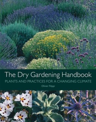 The Dry Gardening Handbook - Plants and Practices for a Changing Climate
