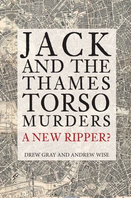 Jack and the Thames Torso Murders - A New Ripper?