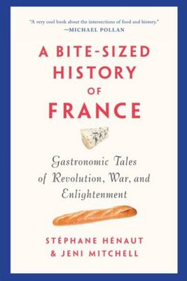 A Bite-Sized History of France - Gastronomic Tales of Revolution, War, and Enlightenment