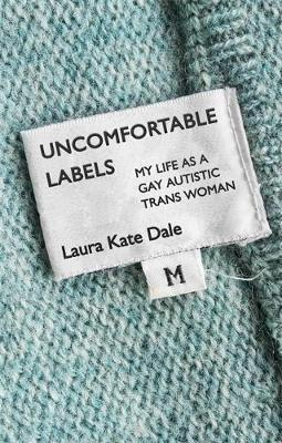 Uncomfortable Labels - My Life As a Gay Autistic Trans Woman