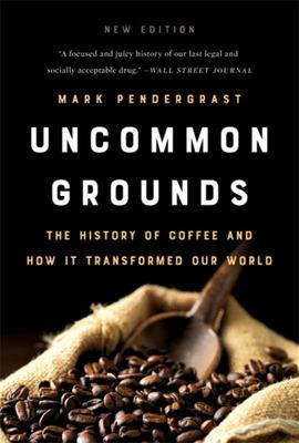 Uncommon Grounds - The History of Coffee and How It Transformed Our World