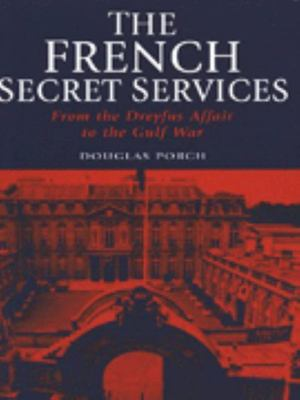 The French Secret Services - From the Dreyfus Affair to the Gulf War