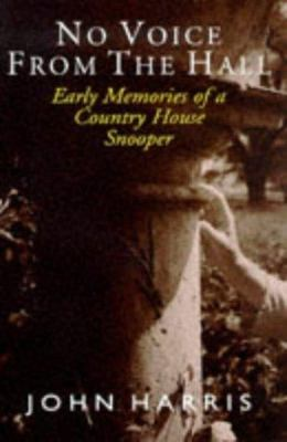 No Voice From the Hall - Early Memories of a Country House Snooper