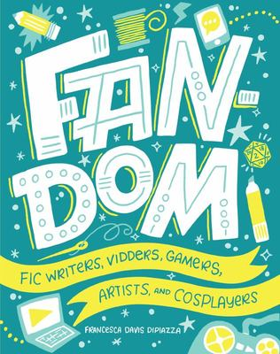 Fandom - Fic Writers, Vidders, Gamers, Artists, and Cosplayers