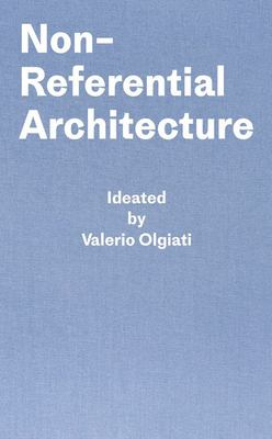 Non-Referential Architecture - Ideated by Valerio Olgiati - Written by Markus Breitschmid