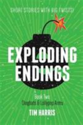 Dingbats & Lollypop Arms: Short Stories with Big Twists (Exploding Endings #2)