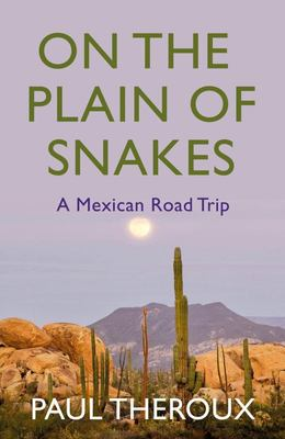 On The Plain of Snakes: Mexican Road Trip