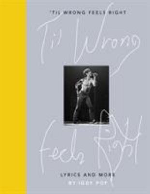 'Til Wrong Feels Right: Lyrics and Pictures of Iggy Pop